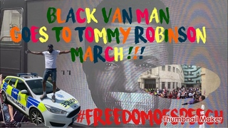 Black Van Man goes to the Tommy Robinson March!!!! 03/08/2019