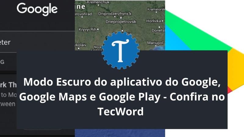 Modo Escuro do aplicativo do Google Google Maps e Google Play Confira no TecWord