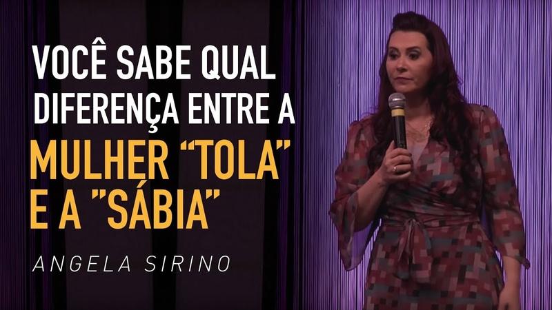 """Você sabe qual é a diferença entre a mulher tola"""" e a sábia"""" Angela Sirino"""
