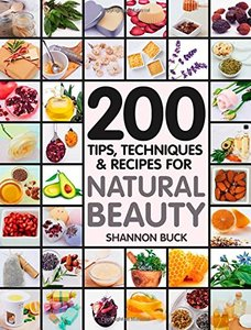 200 Tips Techniques and Recipes for Natural Beauty - Shannon Buck - Mantesh
