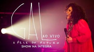 Gal Costa   A Pele do Futuro Ao Vivo (Show Completo)