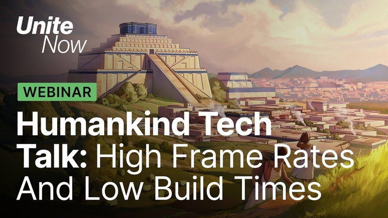 Humankind How to achieve high frame rates and low build times Unite Now 2020
