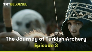 The Journey of Turkish Archery | Episode 3